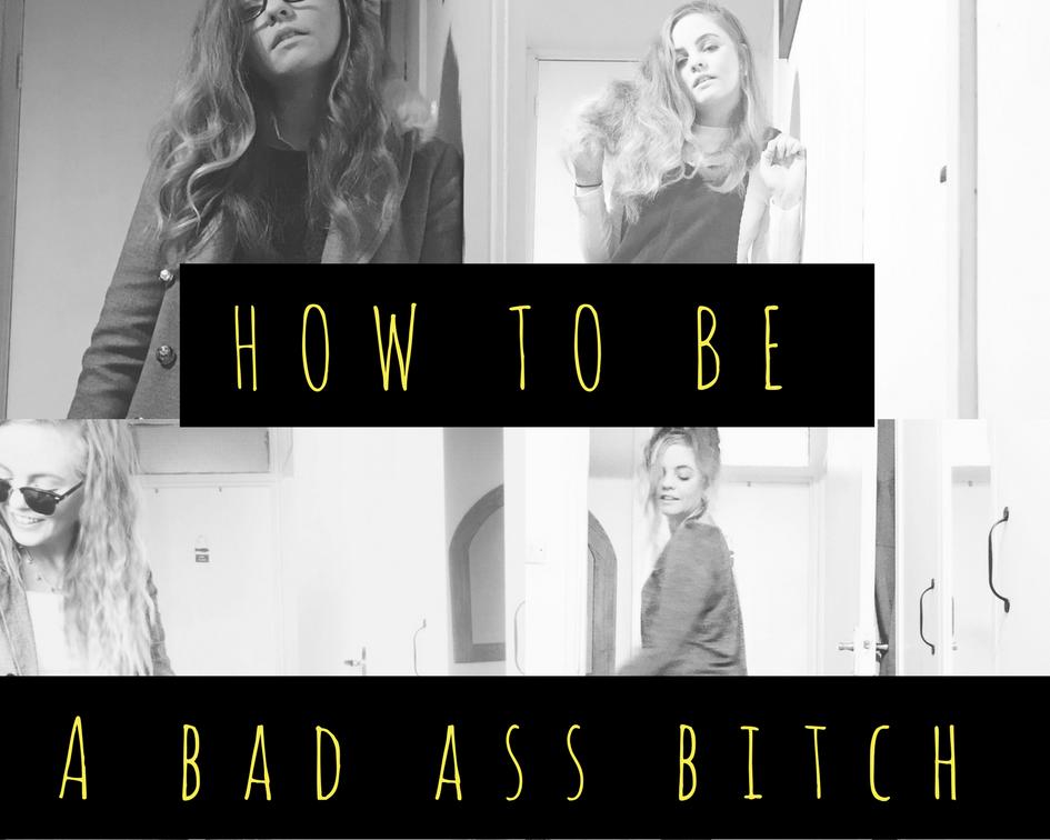 How to feel like a bad ass bitch