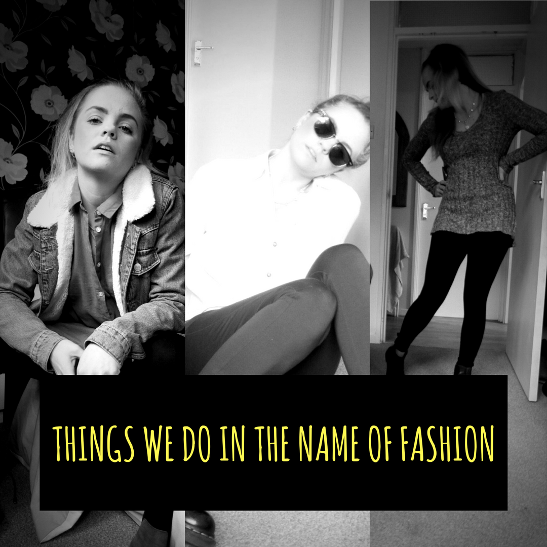 The things we do in the name of fashion
